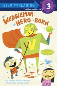 Wedgieman: A Hero Is Born - Charise Mericle Harper, Bob Shea
