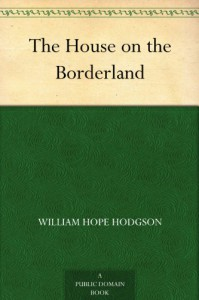 The House on the Borderland - William Hope Hodgson