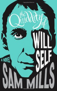 The Quiddity of Will Self - Sam Mills