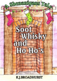 A Christmas Short Story: Soot, Whisky and Ho Ho's (A Tale Of Shenanigans) - K.J. Broadhurst