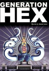Generation Hex: New Voices from Outside Reality - Jason Louv