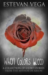 When Colors Bleed (Short Story Collection) - Estevan Vega