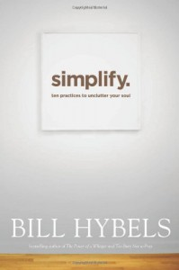Simplify: Ten Practices to Unclutter Your Soul - Bill Hybels