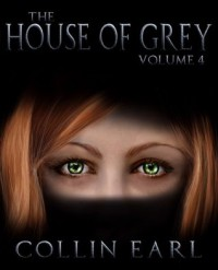 The House of Grey- Volume 4 - Collin Earl