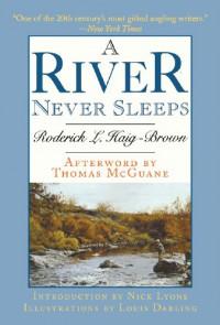 A River Never Sleeps - Roderick L. Haig-Brown, Louis Darling, Nick Lyons, Thomas McGuane
