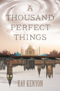 A Thousand Perfect Things - Kay Kenyon