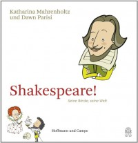 Shakespeare!: Seine Werke, seine Welt - Katharina Mahrenholtz