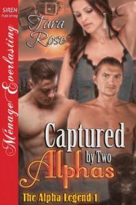Captured by Two Alphas [The Alpha Legend 1] (Siren Publishing Menage Everlasting) - Tara Rose