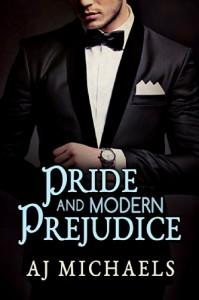 Pride and Modern Prejudice - AJ Michaels