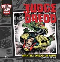 Judge Dredd: Wanted: Dredd Or Alive - David Bishop