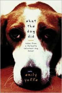 What the Dog Did - Emily Yoffe
