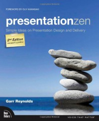 Presentation Zen: Simple Ideas on Presentation Design and Delivery (Voices That Matter) - Garr Reynolds