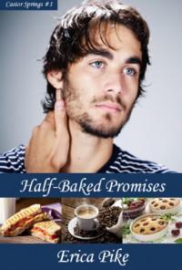 Half-Baked Promises (Castor Springs, #1) - Erica Pike