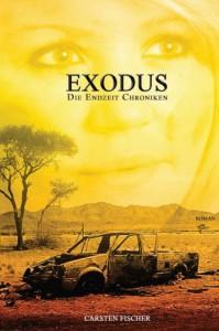 Die Endzeit Chroniken - Exodus: 1 - Carsten Fischer