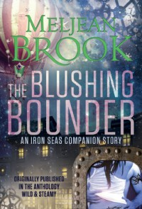 The Blushing Bounder (An Iron Seas Short Novella) - Meljean Brook