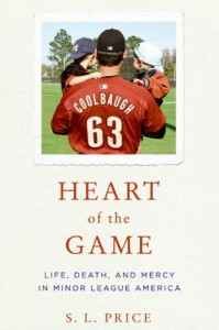 Heart of the Game: Life, Death, and Mercy in Minor League America - S.L. Price