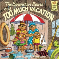 The Berenstain Bears and Too Much Vacation (First Time Books(R)) - Stan Berenstain, Jan Berenstain