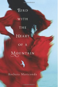 Bird with the Heart of a Mountain - Barbara Mariconda