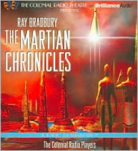 The Martian Chronicles: A Radio Dramatization - Ray Bradbury, The Colonial Radio Players