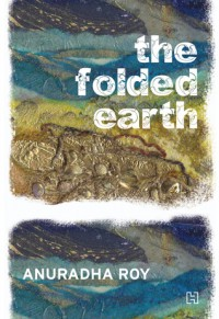 The Folded Earth - Anuradha Roy