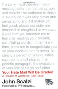 Your Hate Mail Will Be Graded: A Decade of Whatever, 1998-2008 - John Scalzi