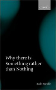 Why There Is Something Rather than Nothing - Bede Rundle