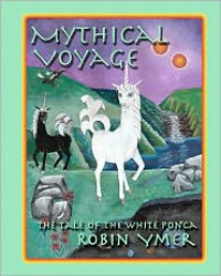Mythical Voyage: The Tale of the White Ponca - Robin Ymer