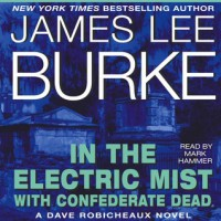 In the Electric Mist With Confederate Dead  - James Lee Burke, Mark Hammer