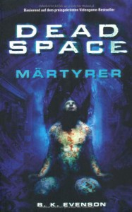 Dead Space : Märtyrer - B.K. Evenson
