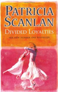 Divided Loyalties - Patricia Scanlan