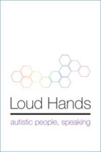 Loud Hands: Autistic People, Speaking - Julia Bascom