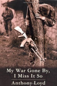 My War Gone By, I Miss It So - Anthony Loyd