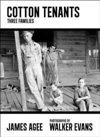 Cotton Tenants: Three Families - James Agee, Walker Evans, John Summers, Adam Haslett