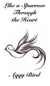 Like a Sparrow Through the Heart (Like a Sparrow, #1) - Aggy Bird