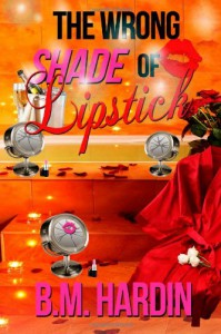 The Wrong Shade of Lipstick - B.M. Hardin