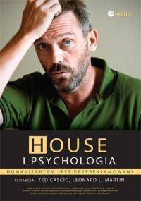 House i psychologia. Humanitaryzm jest przereklamowany - Ted Cascio, Leonard L. Martin