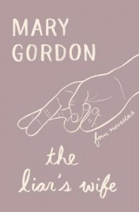 The Liar's Wife: Four Novellas - Mary Gordon
