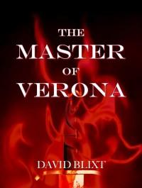 The Master of Verona (Star-Cross'd #1) - David Blixt
