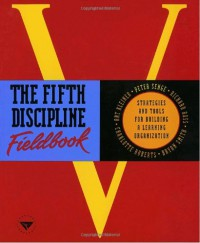 The Fifth Discipline Fieldbook: Strategies and Tools for Building a Learning Organization - Peter M. Senge