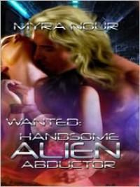 Wanted: Handsome Alien Abductor - Myra Nour