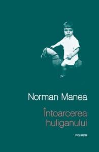 Intoarcerea huliganului - Norman Manea