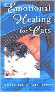 Emotional Healing for Cats - Stefan Ball, Judy Howard