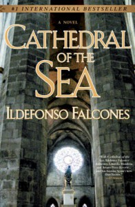 Cathedral of the Sea: A Novel - Ildefonso Falcones