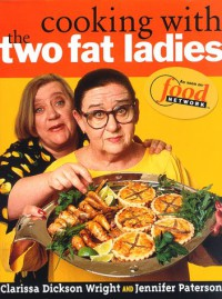 Cooking with the Two Fat Ladies - Jennifer Paterson, Clarissa Dickson Wright