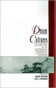 Dream Cultures: Explorations in the Comparative History of Dreaming - David Dean Shulman (Editor),  Guy G. Stroumsa (Editor)