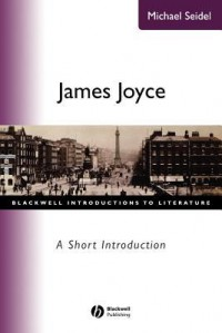 James Joyce, a Short Introduction (Blackwell Introductions to Literature) - Michael Seidel