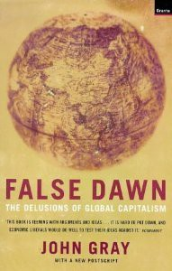 False Dawn: The Delusions Of Global Capitalism - John Nicholas Gray