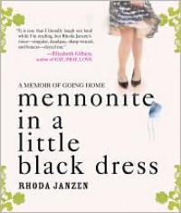 Mennonite in a Little Black Dress: A Memoir of Going Home - Rhoda Janzen, Hillary Huber