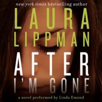 After I'm Gone - Laura Lippman, Linda Emond