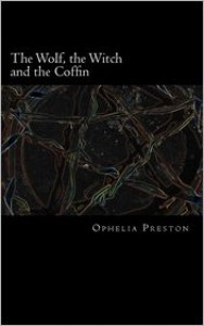 The Wolf, the Witch and the Coffin - Ophelia Preston